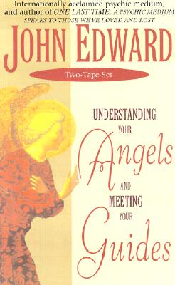 The Understanding Your Angels and Meeting Your Guides - Edward, John