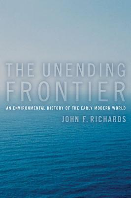 The Unending Frontier: An Environmental History of the Early Modern World - Richards, John F