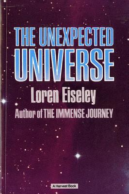 The Unexpected Universe - Eiseley, Loren