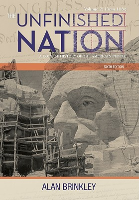 The Unfinished Nation: A Concise History of the American People: Volume 2: From 1865 - Brinkley, Alan