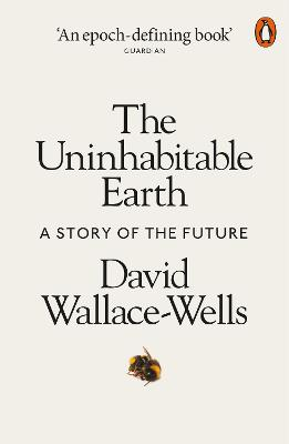 The Uninhabitable Earth: A Story of the Future - Wallace-Wells, David