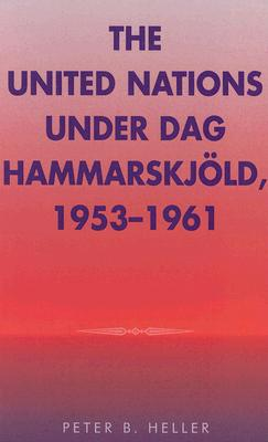 The United Nations Under Dag Hammarskjold, 1953-1961 - Heller, Peter B