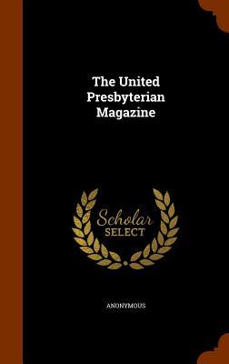 The United Presbyterian Magazine - Anonymous