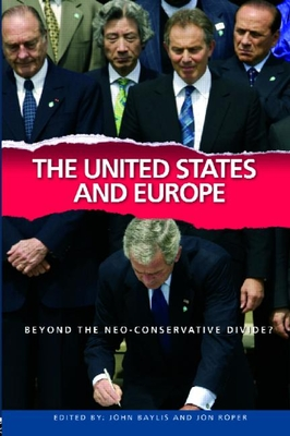 The United States and Europe: Beyond the Neo-Conservative Divide? - Baylis, John (Editor), and Roper, Jon, Professor (Editor)
