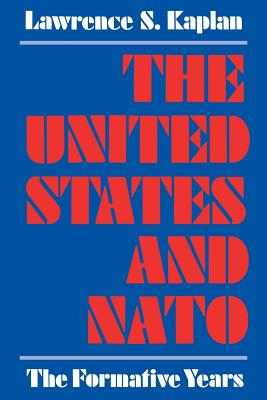The United States and NATO: The Formative Years - Kaplan, Lawrence S