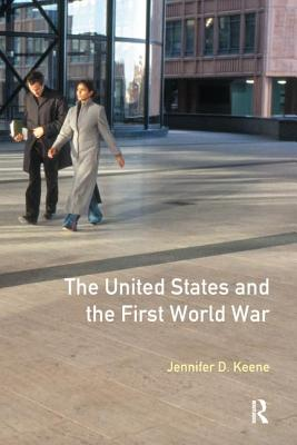 The United States and the First World War - Keene, Jennifer D.