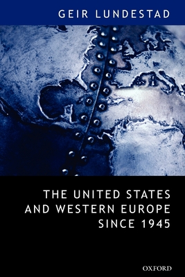 The United States and Western Europe Since 1945 from Empire by Invitation to Transatlantic Drift (Paperback) - Lundestad, Geir