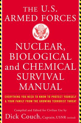 The United States Armed Forces Nuclear, Biological and Chemical Survival Manual: Everything You Need to Know to Protect Yourself and Your Family from the Growing Terrorist Threat - Couch, Dick