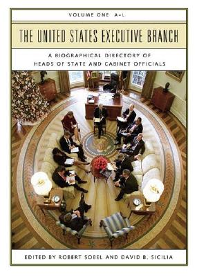 The United States Executive Branch: A Biographical Directory of Heads of State and Cabinet Officials 2 Volumes - Sobel, Robert (Editor), and Sicilia, David B. (Editor)