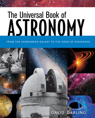 The Universal Book of Astronomy: From the Andromeda Galaxy to the Zone of Avoidance - Darling, David