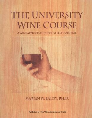 The University Wine Course: The Wine Appreciation Text & Self Tutorial - Baldy, Marian W