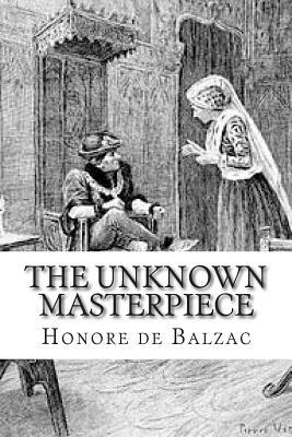 The Unknown Masterpiece - De Balzac, Honore