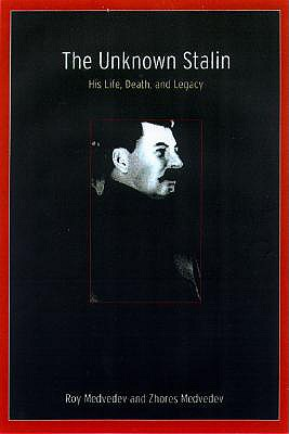 The Unknown Stalin: His Life, Death, and Legacy - Medvedev, Roy Aleksandrovich, and Medvedev, Zhores A, and Dahrendorf, Ellen (Translated by)