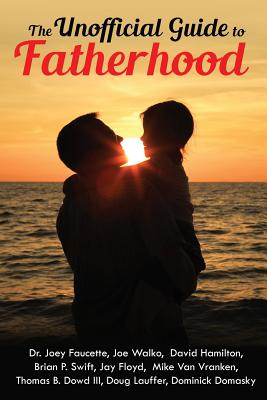 The Unofficial Guide to Fatherhood - Domasky, Dominick, and Faucette, Joey, and Walko, Joe