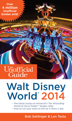 The Unofficial Guide to Walt Disney World 2014 - Sehlinger, Bob, Mr., and Testa, Len