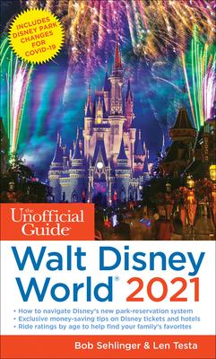 The Unofficial Guide to Walt Disney World 2021 - Sehlinger, Bob, and Testa, Len