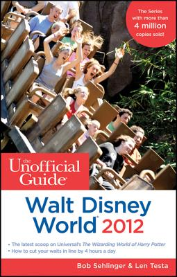 The Unofficial Guide Walt Disney World 2012 - Sehlinger, Bob, and Menasha Ridge Press, and Testa, Len