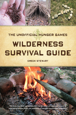 The Unofficial Hunger Games Wilderness Survival Guide - Stewart, Creek