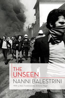 The Unseen - Balestrini, Nanni, and Negri, Antonio (Preface by), and Heron, Liz (Translated by)