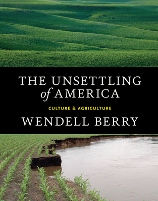 The Unsettling of America: Culture & Agriculture - Berry, Wendell