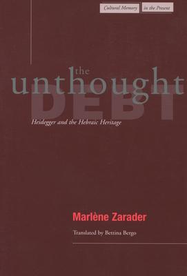 The Unthought Debt: Heidegger and the Hebraic Heritage - Zarader, Marlene