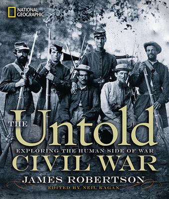 The Untold Civil War: Exploring the Human Side of War - Robertson, James, Dr.