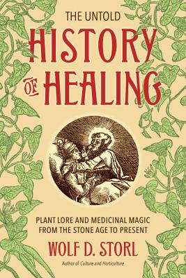 The Untold History Of Healing - Storl, Wolf D.