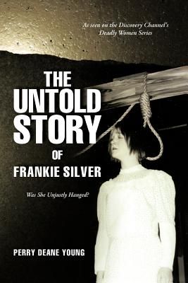 The Untold Story of Frankie Silver: Was She Unjustly Hanged? - Young, Perry Deane