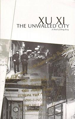 The Unwalled City: A Novel of Hong Kong - Xu XI, and Xi, Xu