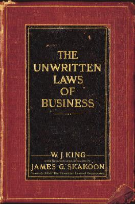 The Unwritten Laws of Business - King, J W, and Skakoon, James G (Revised by)