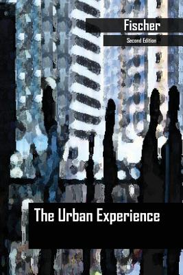 The Urban Experience - Fischer, Claude S, and Merton, Robert K