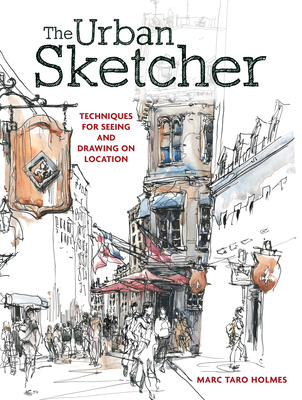 The Urban Sketcher: Techniques for Seeing and Drawing on Location - Holmes, Marc Taro