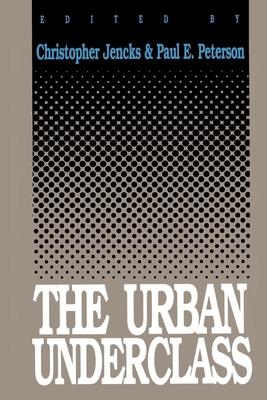 The Urban Underclass - Jencks, Christopher (Editor), and Peterson, Paul E (Editor)