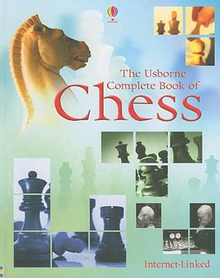 The Usborne Complete Book of Chess - Dalby, Elizabeth, and Constantine, Adam (Designer), and Russell, Ruth, Dr. (Designer), and Rowson, Jonathan (Consultant editor)