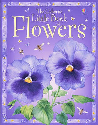 The Usborne Little Book of Flowers - Howell, Laura