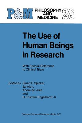 The Use of Human Beings in Research: With Special Reference to Clinical Trials - Spicker, S F (Editor), and Alon, I (Editor), and De Vries, A (Editor)