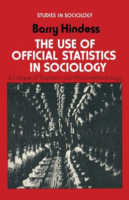 The Use of Official Statistics in Sociology: A Critique of Positivism and Ethnomethodology - Hindess, Barry