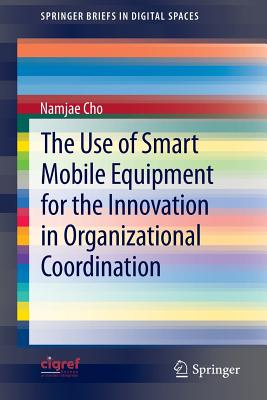 The Use of Smart Mobile Equipment for the Innovation in Organizational Coordination - Cho, Namjae