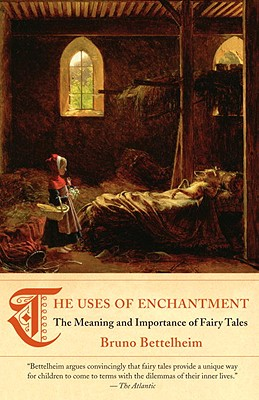 The Uses of Enchantment: The Meaning and Importance of Fairy Tales - Bettelheim, Bruno