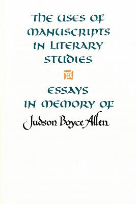 The Uses of Manuscripts in Literary Studies: Essays in Memory of Judson Boyce Allen - Doob, Penelope R (Editor), and Morse, Charlotte C (Editor), and Woods, Marjorie C (Editor)