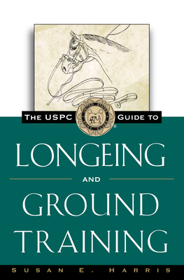 The Uspc Guide to Longeing and Ground Training - Harris, Susan E, and Harris