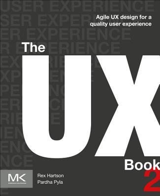 The UX Book: Agile UX Design for a Quality User Experience - Hartson, Rex, and Pyla, Pardha S.