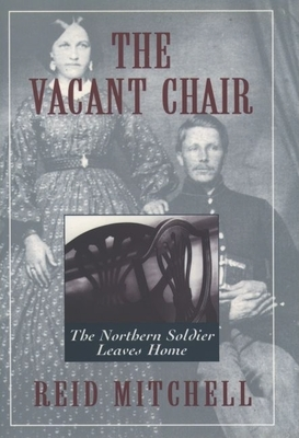 The Vacant Chair: The Northern Soldier Leaves Home - Mitchell, Reid, Professor