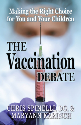 The Vaccination Debate: Making the Right Choice for You and Your Children - Spinelli, Chris
