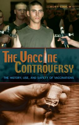 The Vaccine Controversy: The History, Use, and Safety of Vaccinations - Link, Kurt