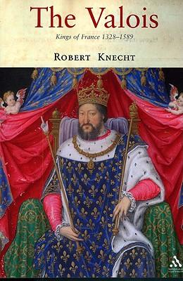The Valois: Kings of France 1328-1589 - Knecht, Robert