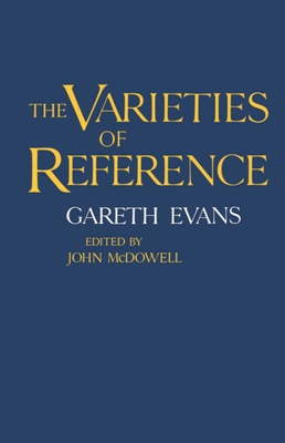 The Varieties of Reference - Evans, Gareth, and McDowell, John (Editor)
