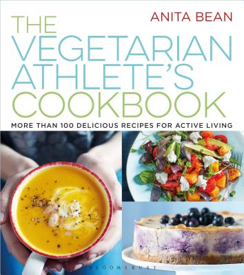 The Vegetarian Athlete's Cookbook: More Than 100 Delicious Recipes for Active Living - Bean, Anita