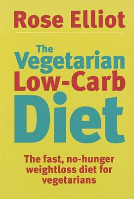 The Vegetarian Low-Carb Diet: The Fast, No-Hunger Weight Loss Diet for Vegetarians - Elliot, Rose