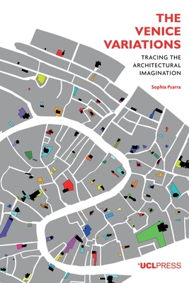 The Venice Variations: Tracing the Architectural Imagination - Psarra, Sophia